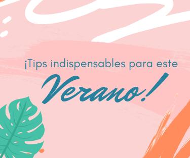 ¡Tips Indispensables para este Verano!
